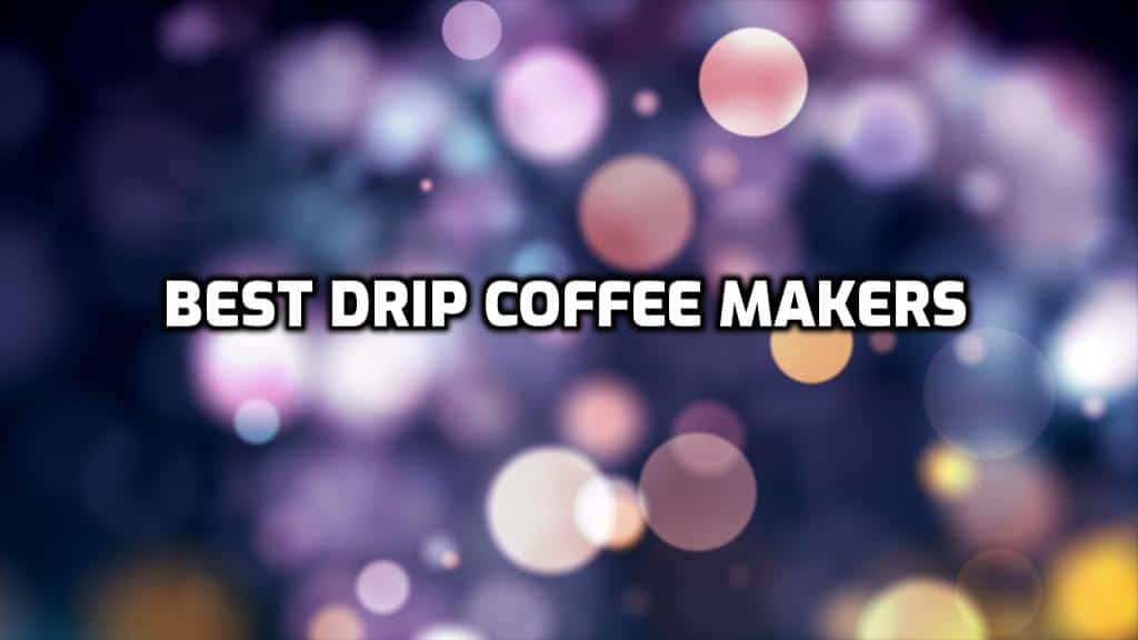 30 Best Drip Coffee Makers All In one Place