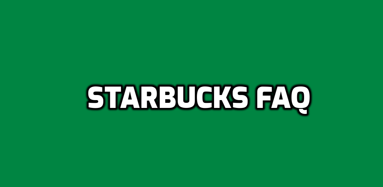 Starbucks Frequently Asked Questions